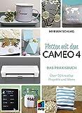 Plotten mit dem CAMEO 4: Das Praxisbuch. Über 50 kreative Projekte und Ideen (mitp Kreativ)