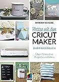 Plotten mit dem CRICUT MAKER: Das Praxisbuch. Über 75 kreative Projekte und Ideen (mitp Kreativ)