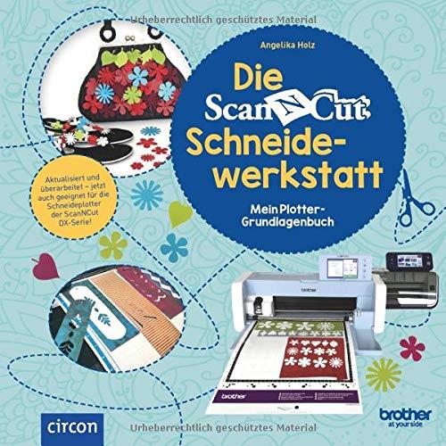 Die Brother ScanNCut Schneidewerkstatt: Mein Plotter-Grundlagenbuch: Neuauflage (Kreativtitel)